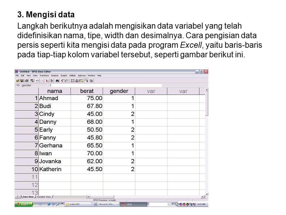 3. Mengisi data Langkah berikutnya adalah mengisikan data variabel yang telah didefinisikan nama, tipe, width dan desimalnya. Cara pengisian data pers