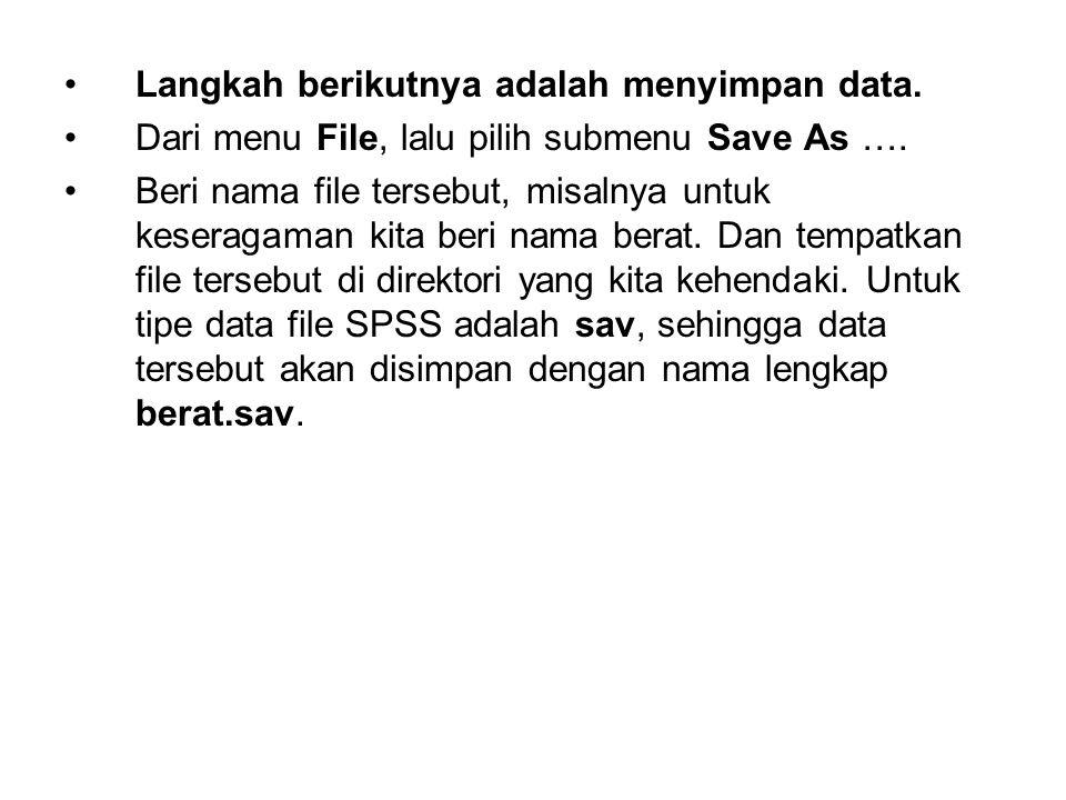 Langkah berikutnya adalah menyimpan data. Dari menu File, lalu pilih submenu Save As …. Beri nama file tersebut, misalnya untuk keseragaman kita beri