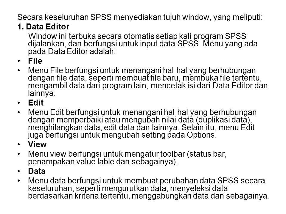 Secara keseluruhan SPSS menyediakan tujuh window, yang meliputi: 1. Data Editor Window ini terbuka secara otomatis setiap kali program SPSS dijalankan