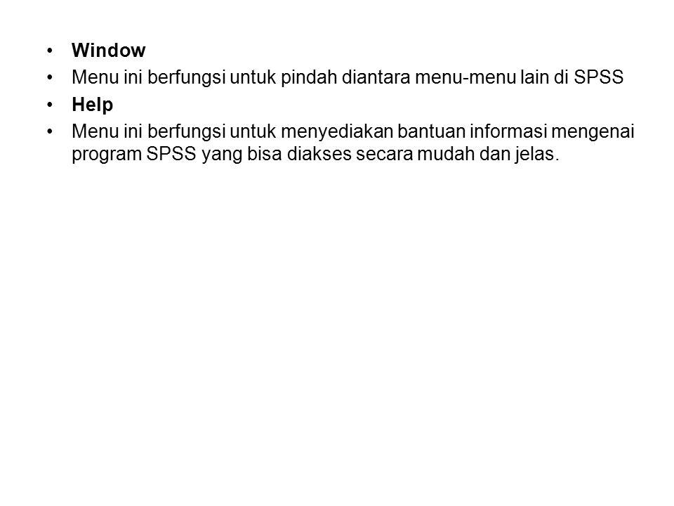 Window Menu ini berfungsi untuk pindah diantara menu-menu lain di SPSS Help Menu ini berfungsi untuk menyediakan bantuan informasi mengenai program SP