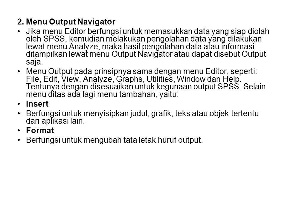 2. Menu Output Navigator Jika menu Editor berfungsi untuk memasukkan data yang siap diolah oleh SPSS, kemudian melakukan pengolahan data yang dilakuka