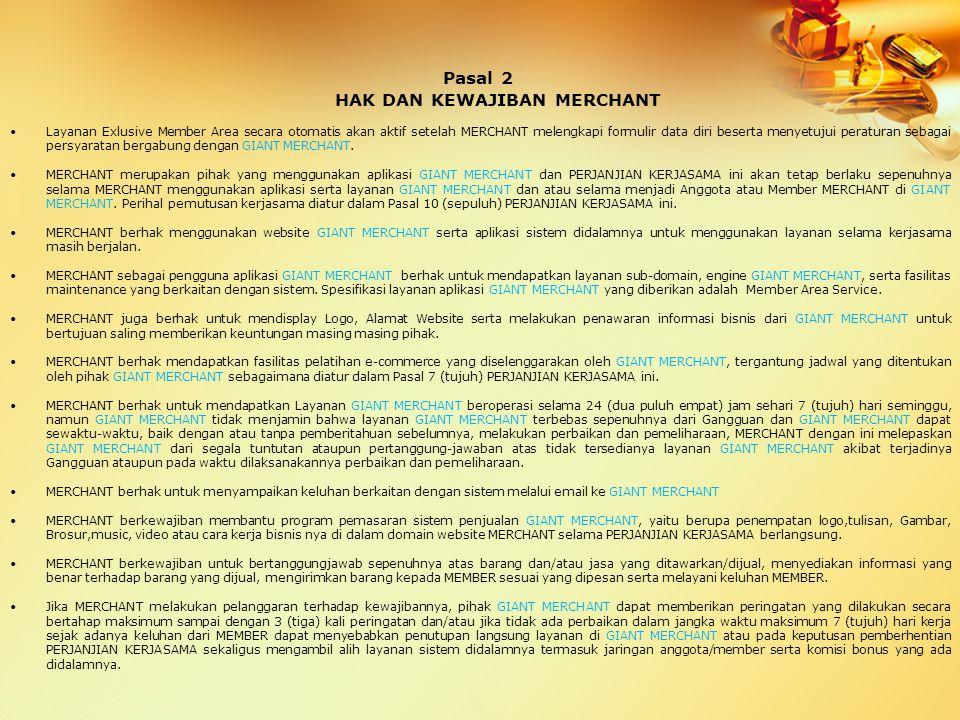 Pasal 3 HAK DAN KEWAJIBAN GIANT MERCHANT GIANT MERCHANT berhak melakukan monitoring terhadap barang dan/atau jasa MERCHANT.