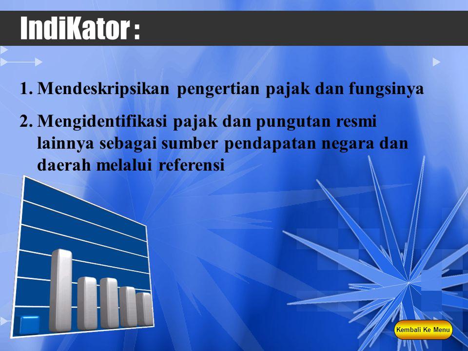 IndiKator : 1.Mendeskripsikan pengertian pajak dan fungsinya 2.Mengidentifikasi pajak dan pungutan resmi lainnya sebagai sumber pendapatan negara dan daerah melalui referensi Kembali Ke Menu