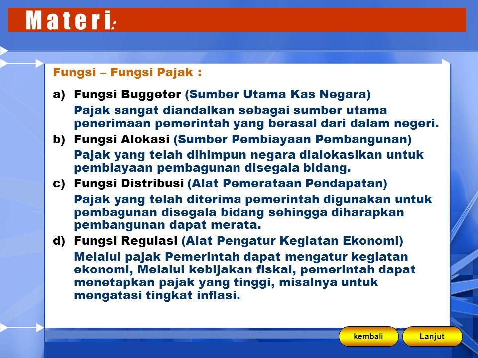 M a t e r i : Fungsi – Fungsi Pajak : a)Fungsi Buggeter (Sumber Utama Kas Negara) Pajak sangat diandalkan sebagai sumber utama penerimaan pemerintah yang berasal dari dalam negeri.