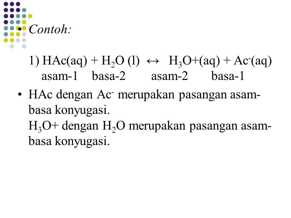 Contoh: 1) HAc(aq) + H 2 O (l) ↔ H 3 O+(aq) + Ac - (aq) asam-1 basa-2 asam-2 basa-1 HAc dengan Ac - merupakan pasangan asam- basa konyugasi. H 3 O+ de