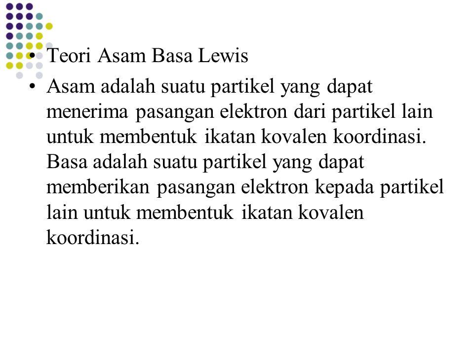 Teori Asam Basa Lewis Asam adalah suatu partikel yang dapat menerima pasangan elektron dari partikel lain untuk membentuk ikatan kovalen koordinasi. B
