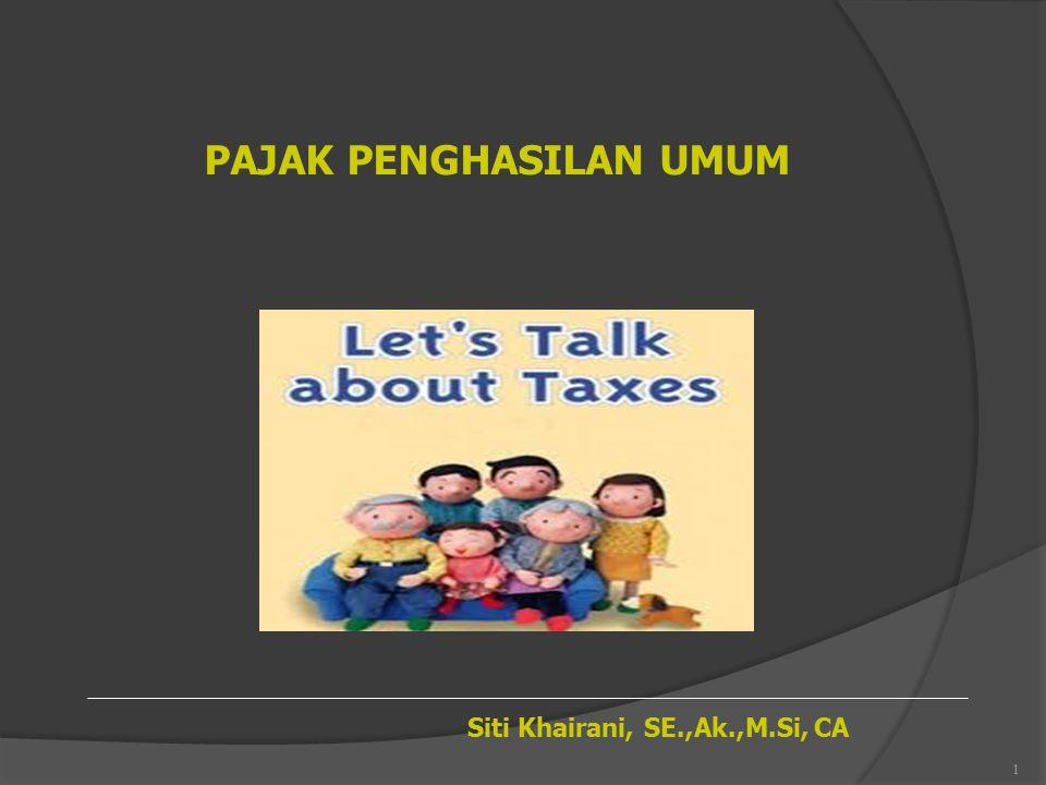 1 PAJAK PENGHASILAN UMUM Siti Khairani, SE.,Ak.,M.Si, CA
