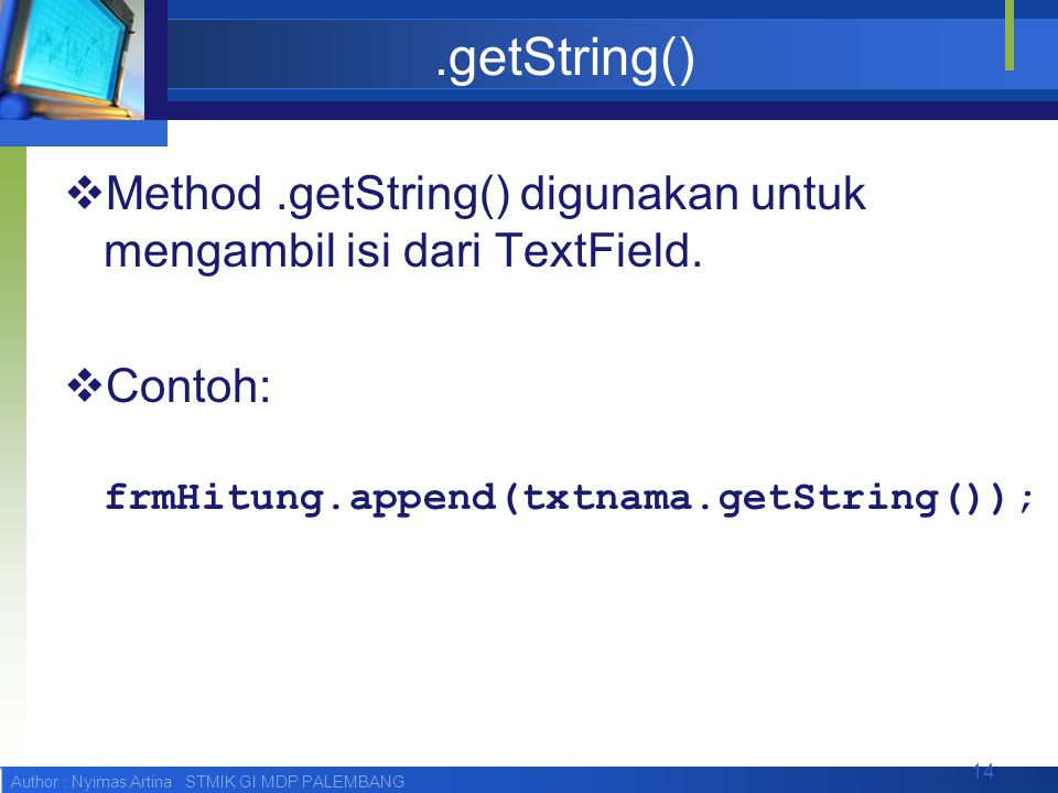 Author : Nyimas Artina STMIK GI MDP PALEMBANG.getString()  Method.getString() digunakan untuk mengambil isi dari TextField.