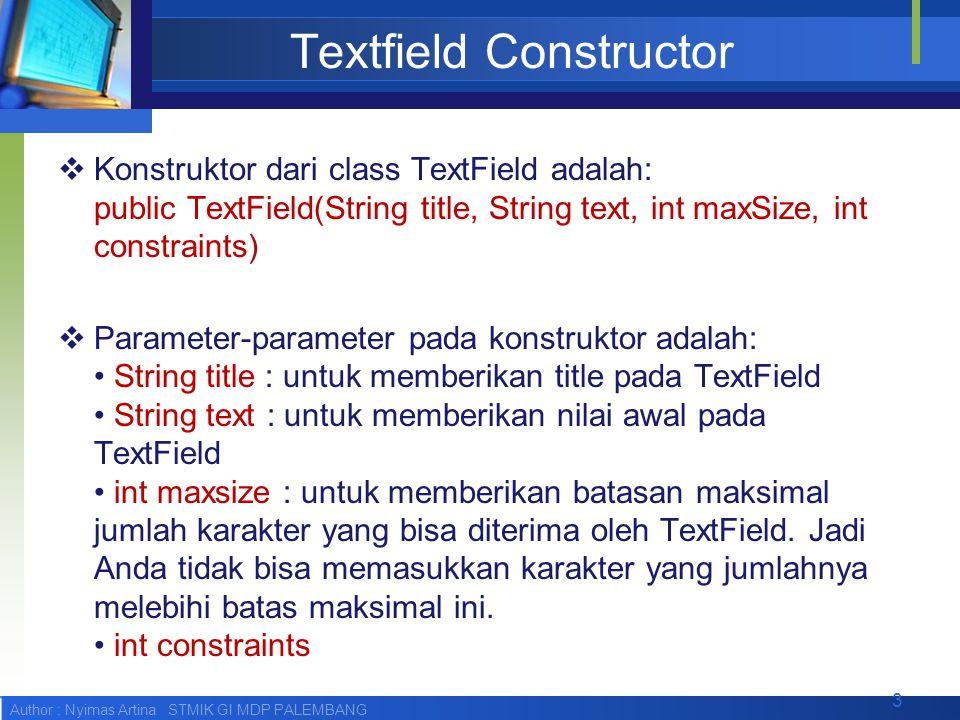 Author : Nyimas Artina STMIK GI MDP PALEMBANG TextField TextField merupakan Item dimana user dapat memasukan encode.
