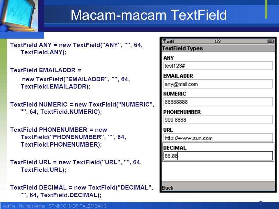 Author : Nyimas Artina STMIK GI MDP PALEMBANG Membuat sebuah TextField TextField ( String label, String text, int maxSize, int constraints )  Contoh pendeklarasian : txtphone = new TextField( Nomor telepon tujuan , 081812345678 , 20, TextField.PHONENUMBER); 8