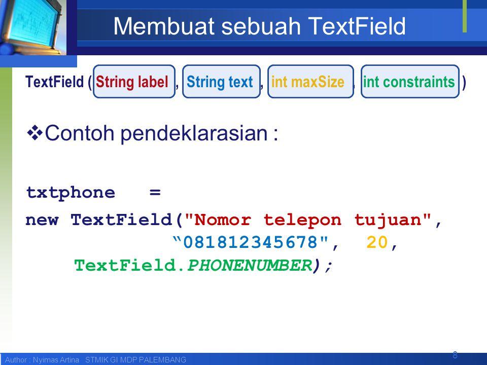 Author : Nyimas Artina STMIK GI MDP PALEMBANG Langkah-langkah TextField txtPhone; txtPhone = new TextField ( Nomor telepon tujuan , 081812345678 , 20, TextField.PHONENUMBER); frmTampil.append(txtPhone);