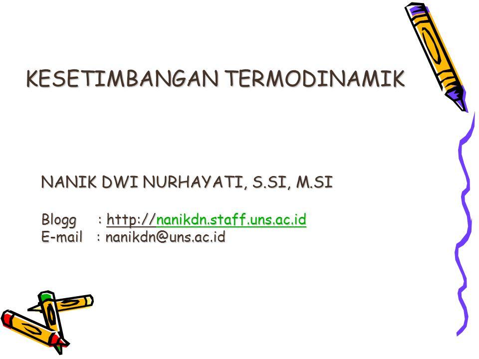 NANIK DWI NURHAYATI, S.SI, M.SI Blogg : http://nanikdn.staff.uns.ac.id nanikdn.staff.uns.ac.id E-mail : nanikdn@uns.ac.id KESETIMBANGAN TERMODINAMIK