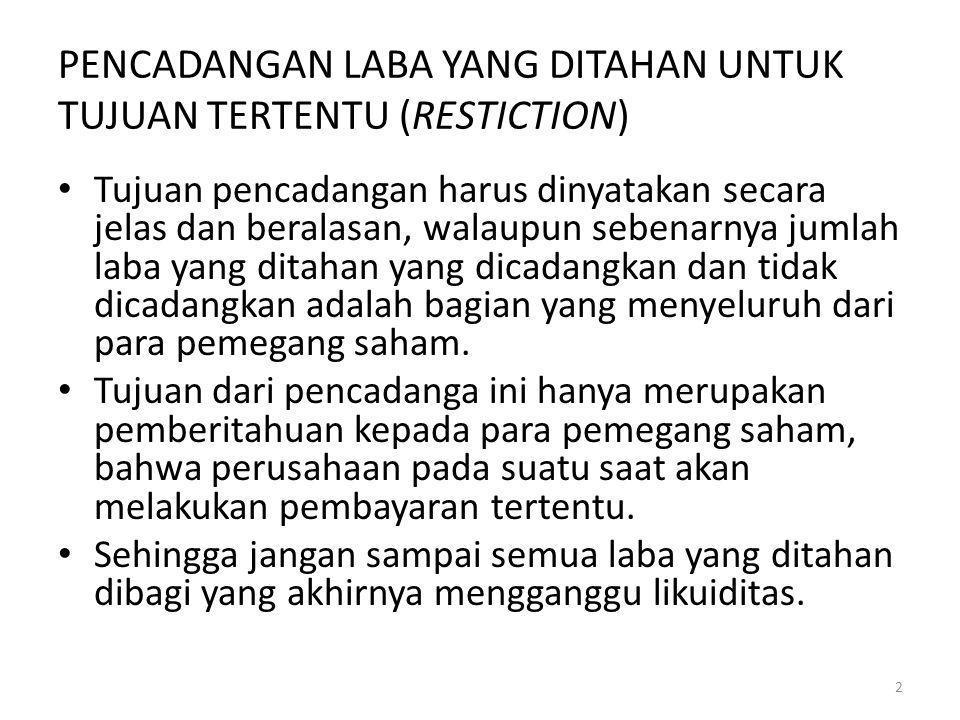 PENCADANGAN LABA YANG DITAHAN UNTUK TUJUAN TERTENTU (RESTICTION) Tujuan pencadangan harus dinyatakan secara jelas dan beralasan, walaupun sebenarnya j