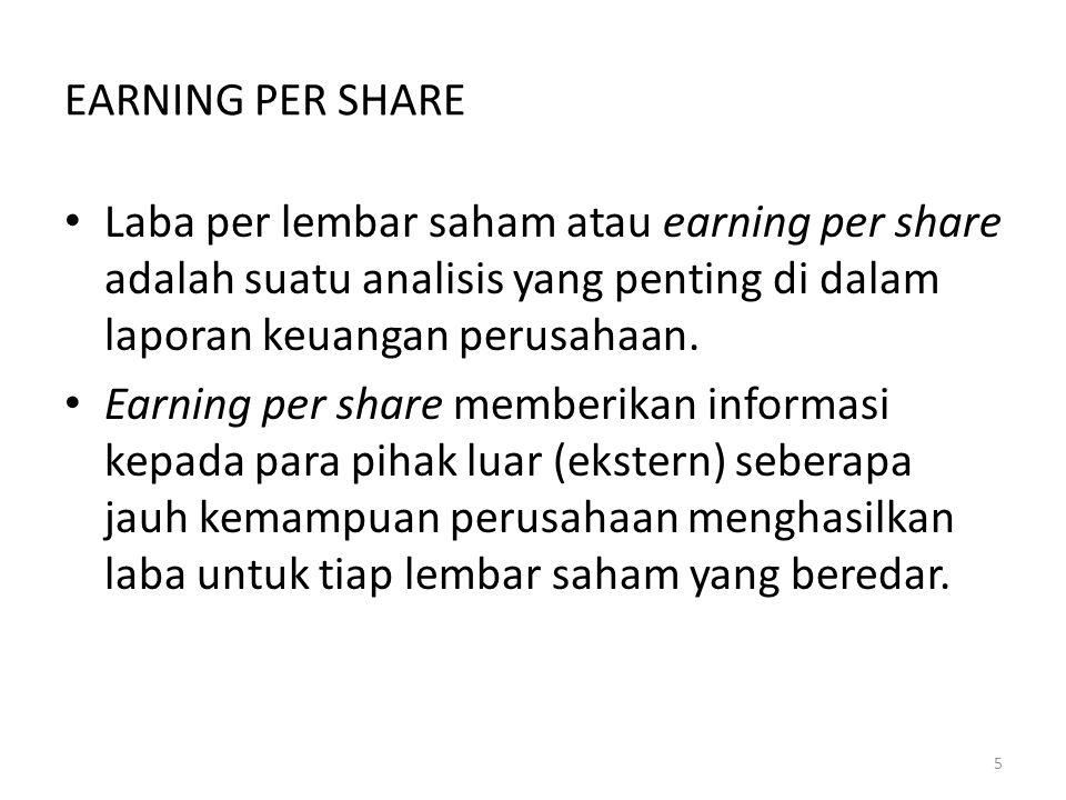 EARNING PER SHARE Laba per lembar saham atau earning per share adalah suatu analisis yang penting di dalam laporan keuangan perusahaan. Earning per sh