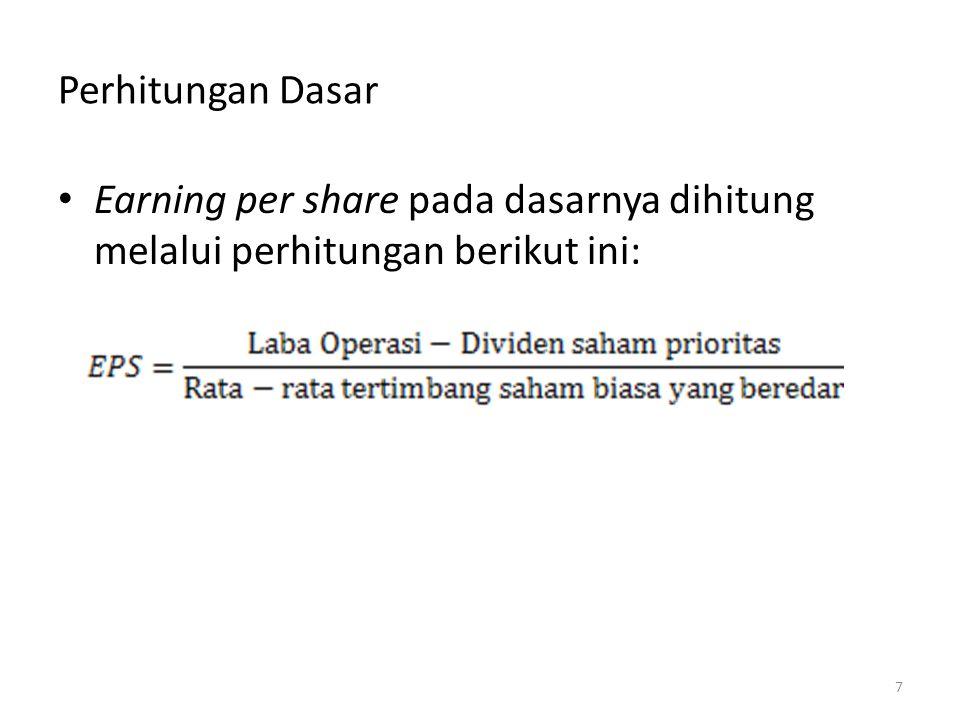Perhitungan Dasar Earning per share pada dasarnya dihitung melalui perhitungan berikut ini: 7