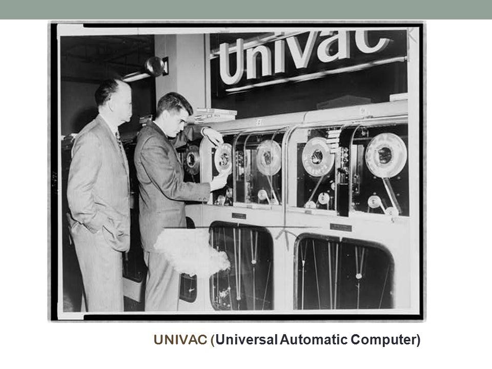 UNIVAC ( Universal Automatic Computer)