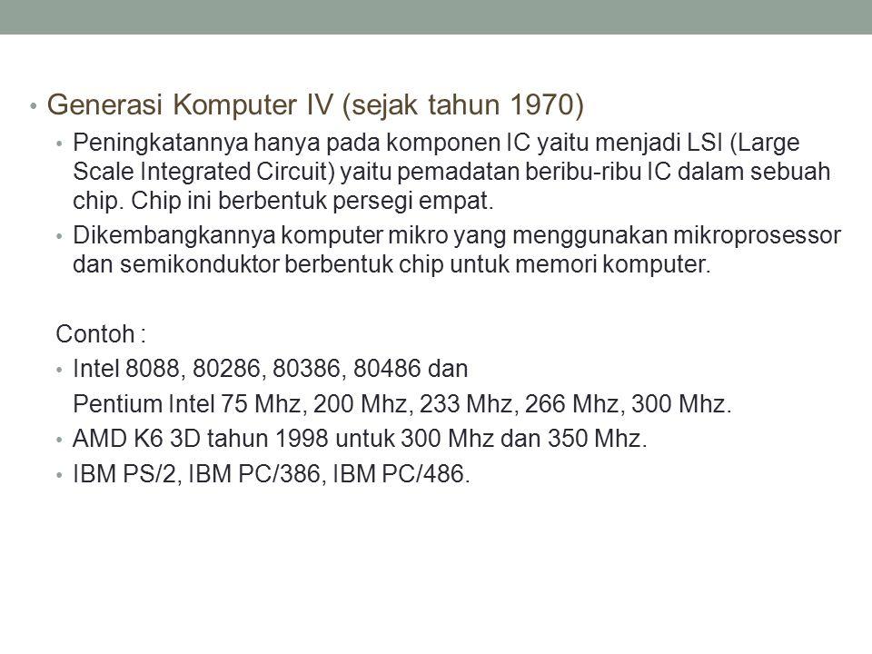 Generasi Komputer IV (sejak tahun 1970) Peningkatannya hanya pada komponen IC yaitu menjadi LSI (Large Scale Integrated Circuit) yaitu pemadatan berib