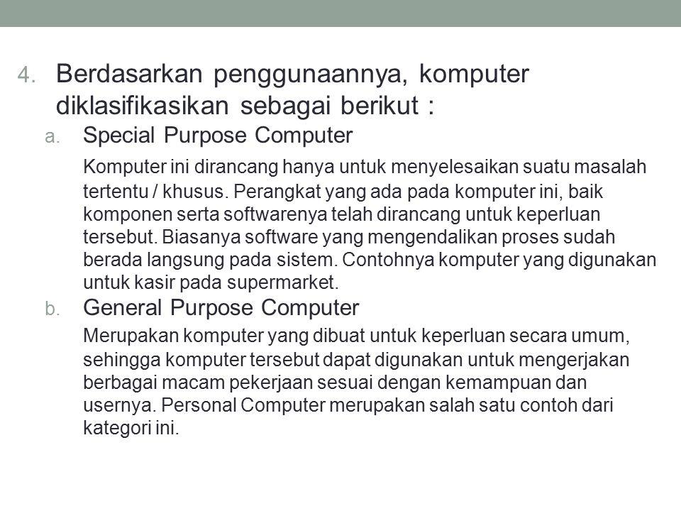 4. Berdasarkan penggunaannya, komputer diklasifikasikan sebagai berikut : a. Special Purpose Computer Komputer ini dirancang hanya untuk menyelesaikan
