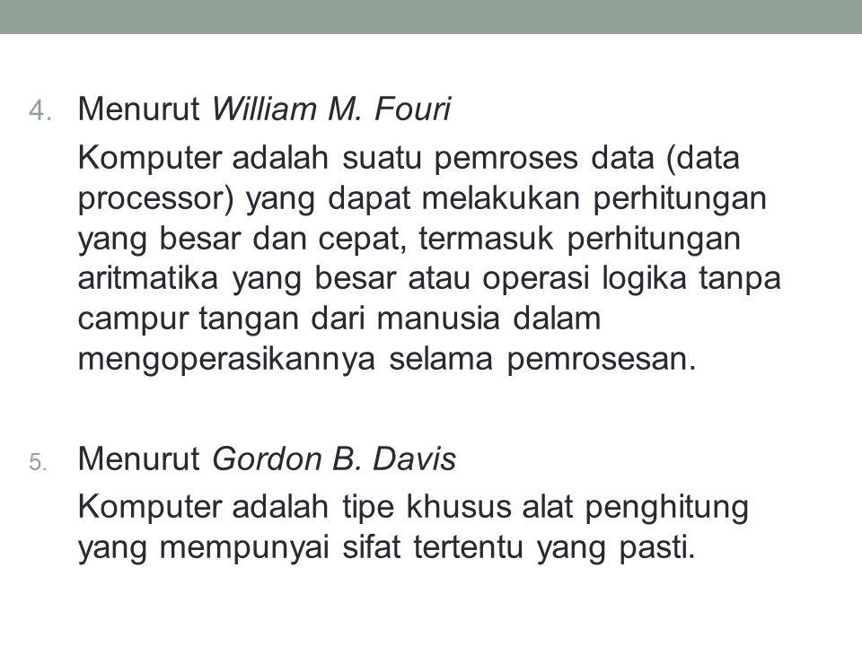 4. Menurut William M. Fouri Komputer adalah suatu pemroses data (data processor) yang dapat melakukan perhitungan yang besar dan cepat, termasuk perhi