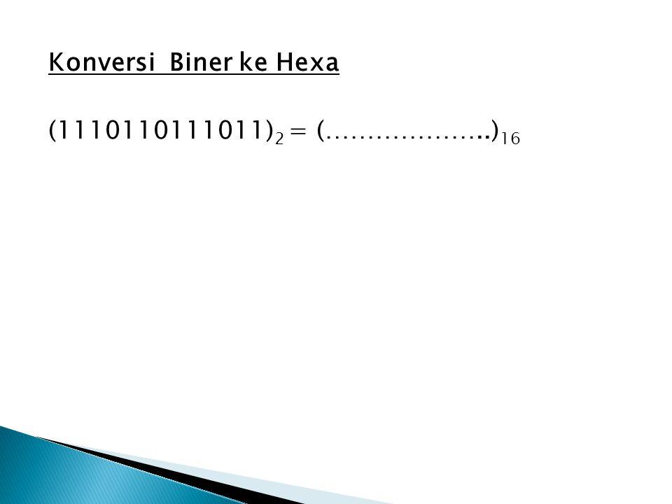 Konversi Biner ke Hexa (1110110111011) 2 = (………………..) 16