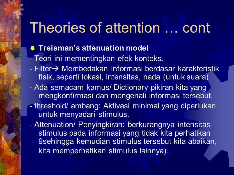 Theories of attention … cont  Treisman's attenuation model - Teori ini mementingkan efek konteks. - Filter  Membedakan informasi berdasar karakteris