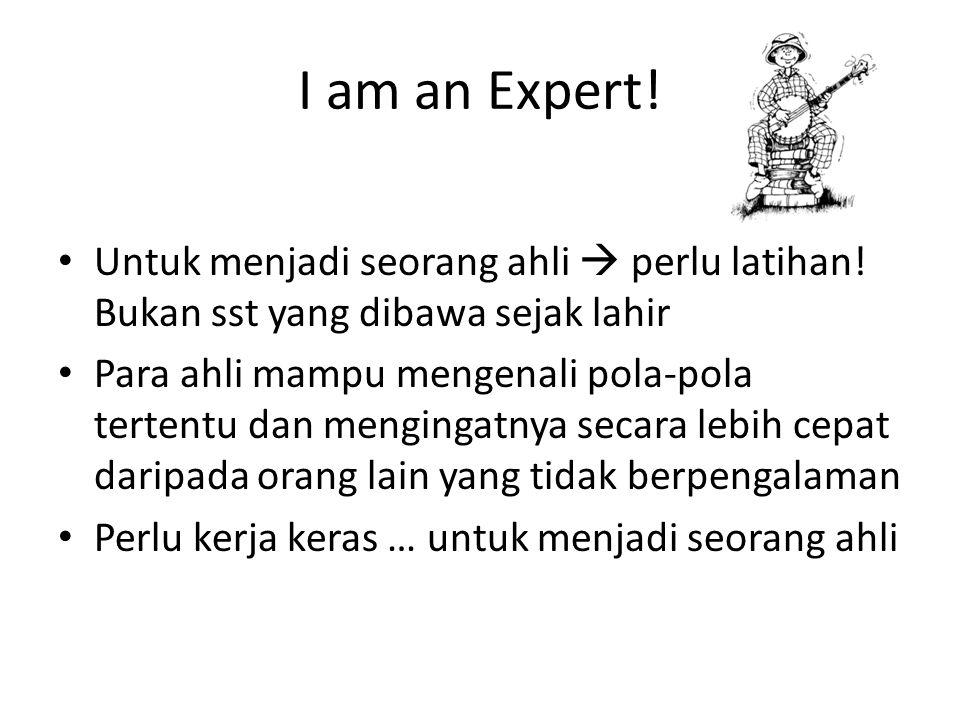 I am an Expert. Untuk menjadi seorang ahli  perlu latihan.