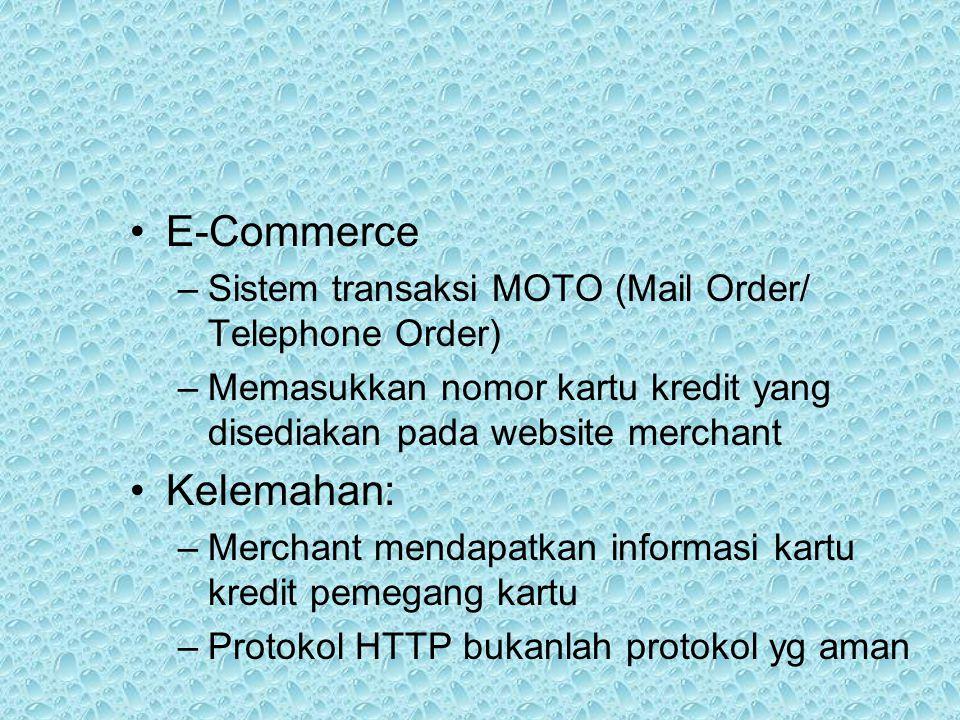 E-Commerce –Sistem transaksi MOTO (Mail Order/ Telephone Order) –Memasukkan nomor kartu kredit yang disediakan pada website merchant Kelemahan: –Merch