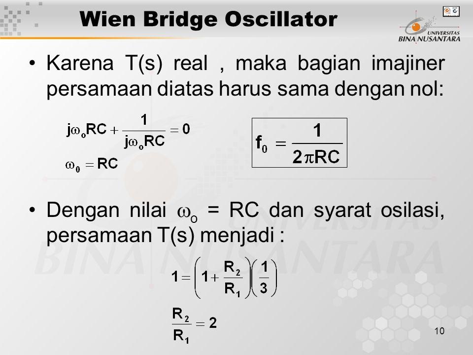 10 Wien Bridge Oscillator Karena T(s) real, maka bagian imajiner persamaan diatas harus sama dengan nol: Dengan nilai  o = RC dan syarat osilasi, per