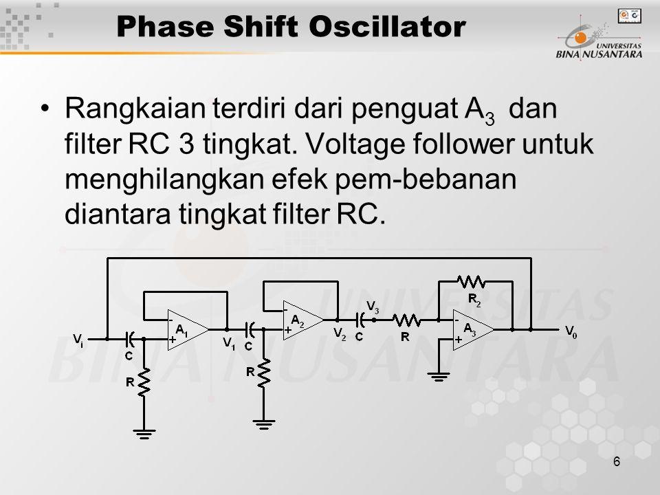 6 Phase Shift Oscillator Rangkaian terdiri dari penguat A 3 dan filter RC 3 tingkat. Voltage follower untuk menghilangkan efek pem-bebanan diantara ti