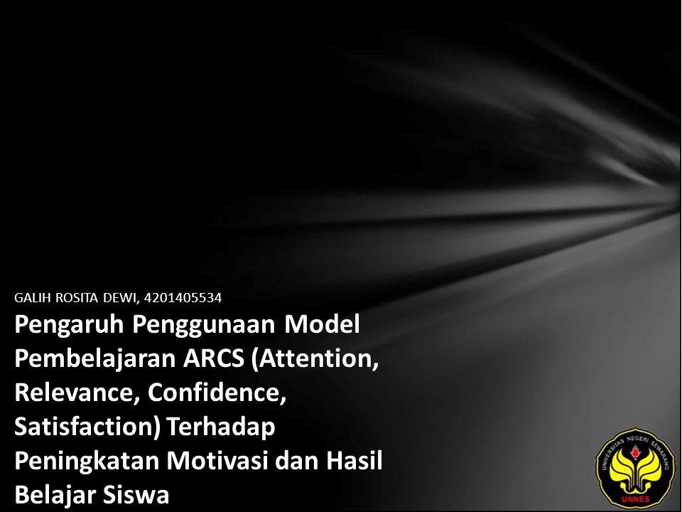 GALIH ROSITA DEWI, 4201405534 Pengaruh Penggunaan Model Pembelajaran ARCS (Attention, Relevance, Confidence, Satisfaction) Terhadap Peningkatan Motiva