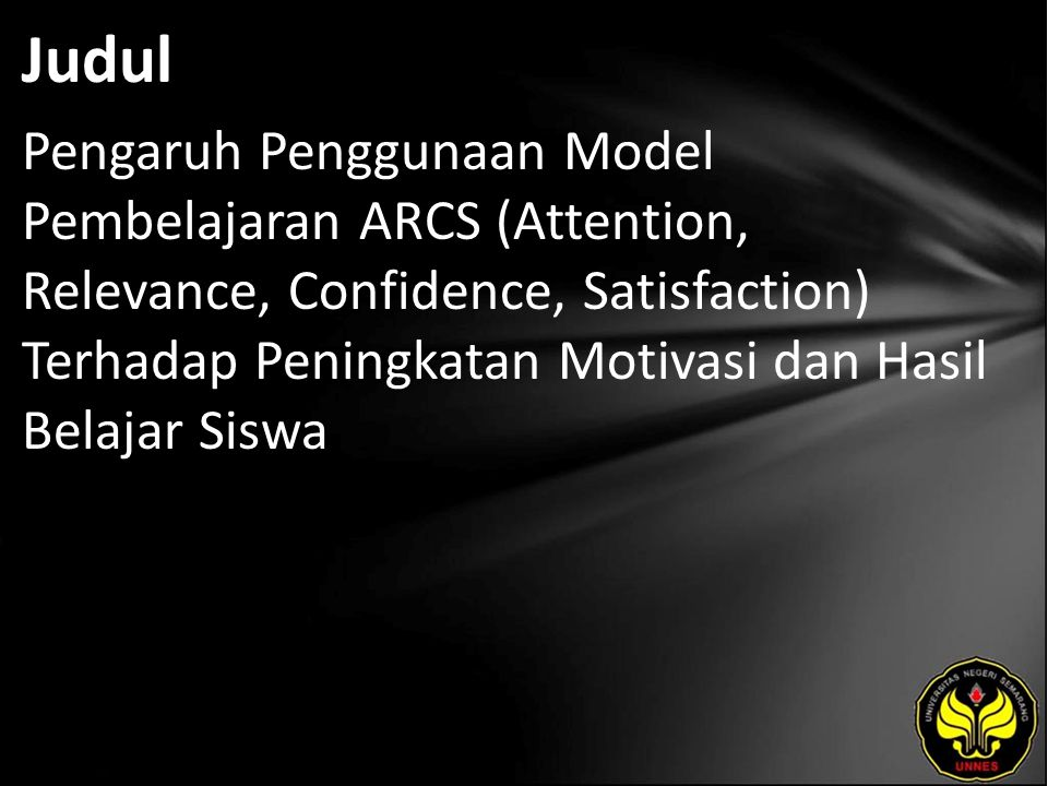 Judul Pengaruh Penggunaan Model Pembelajaran ARCS (Attention, Relevance, Confidence, Satisfaction) Terhadap Peningkatan Motivasi dan Hasil Belajar Sis