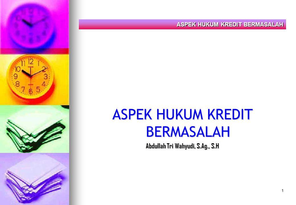 1 ASPEK HUKUM KREDIT BERMASALAH Abdullah Tri Wahyudi, S.Ag., S.H