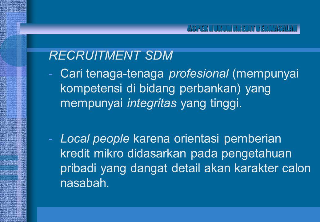 RECRUITMENT SDM -Cari tenaga-tenaga profesional (mempunyai kompetensi di bidang perbankan) yang mempunyai integritas yang tinggi.