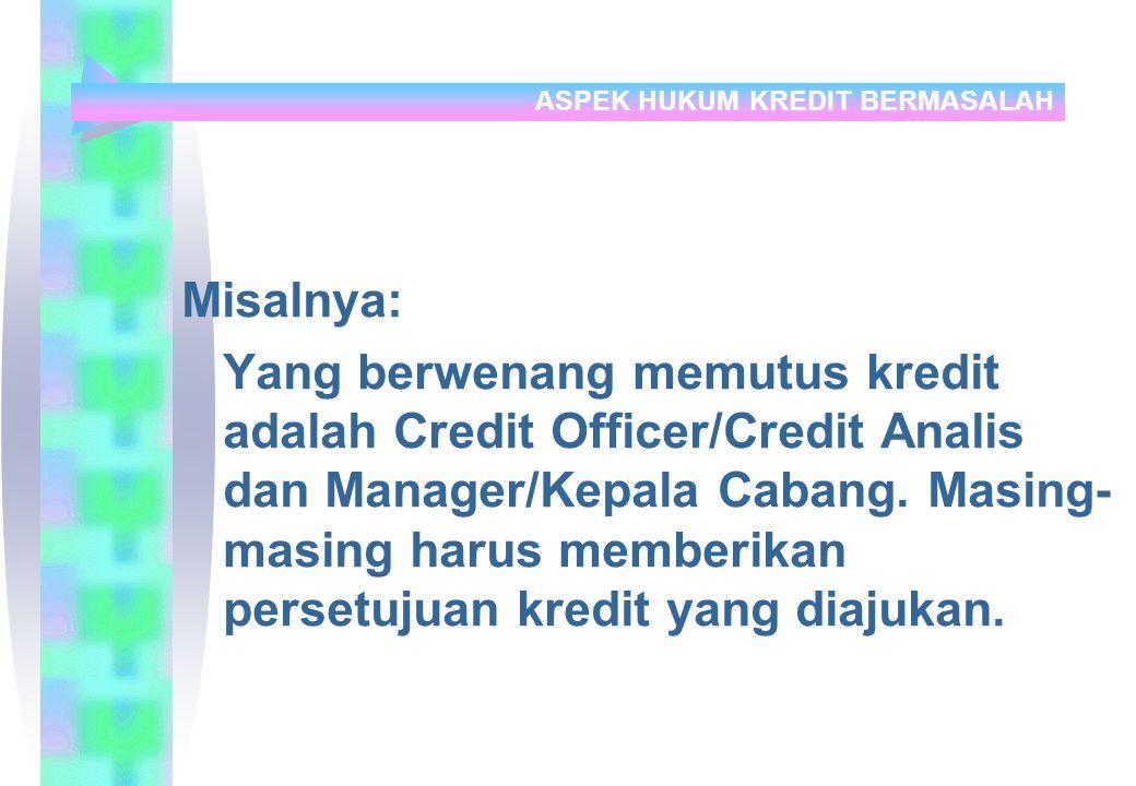 Misalnya: Yang berwenang memutus kredit adalah Credit Officer/Credit Analis dan Manager/Kepala Cabang.