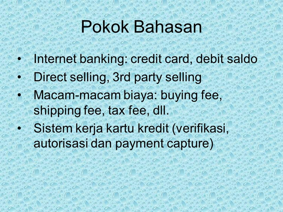 Pokok Bahasan Internet banking: credit card, debit saldo Direct selling, 3rd party selling Macam-macam biaya: buying fee, shipping fee, tax fee, dll.