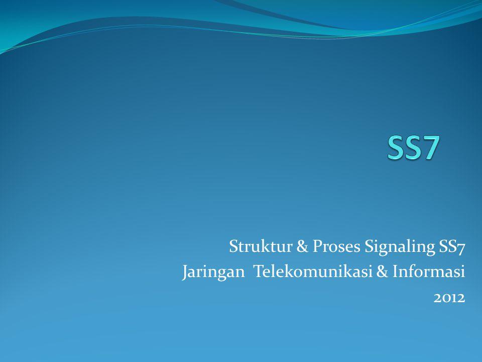 Struktur & Proses Signaling SS7 Jaringan Telekomunikasi & Informasi 2012