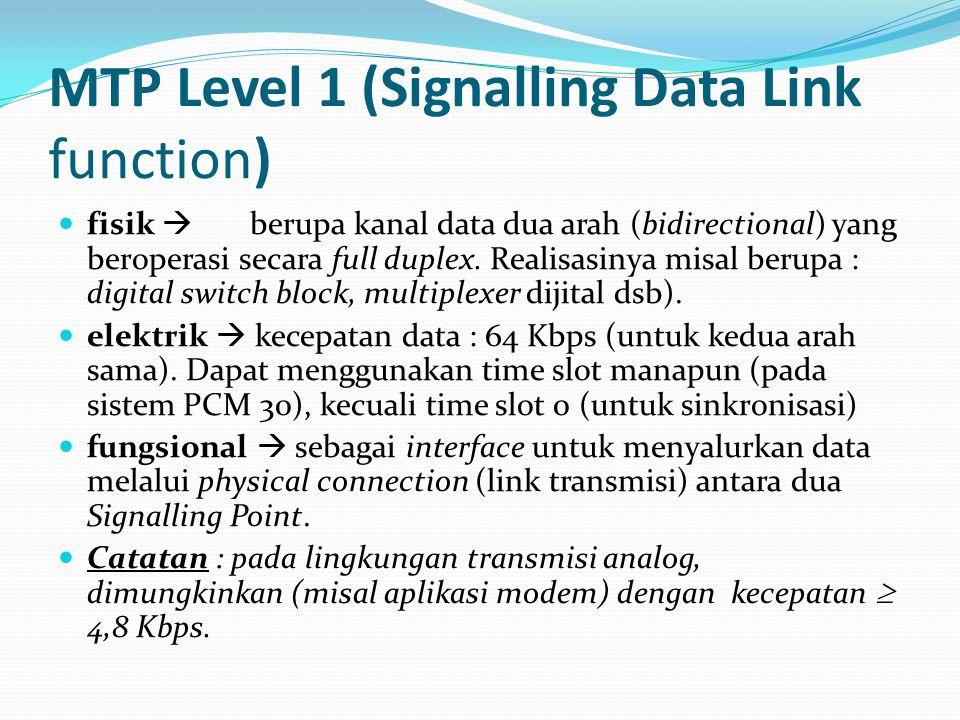 MTP Level 1 (Signalling Data Link function) fisik  berupa kanal data dua arah (bidirectional) yang beroperasi secara full duplex. Realisasinya misal