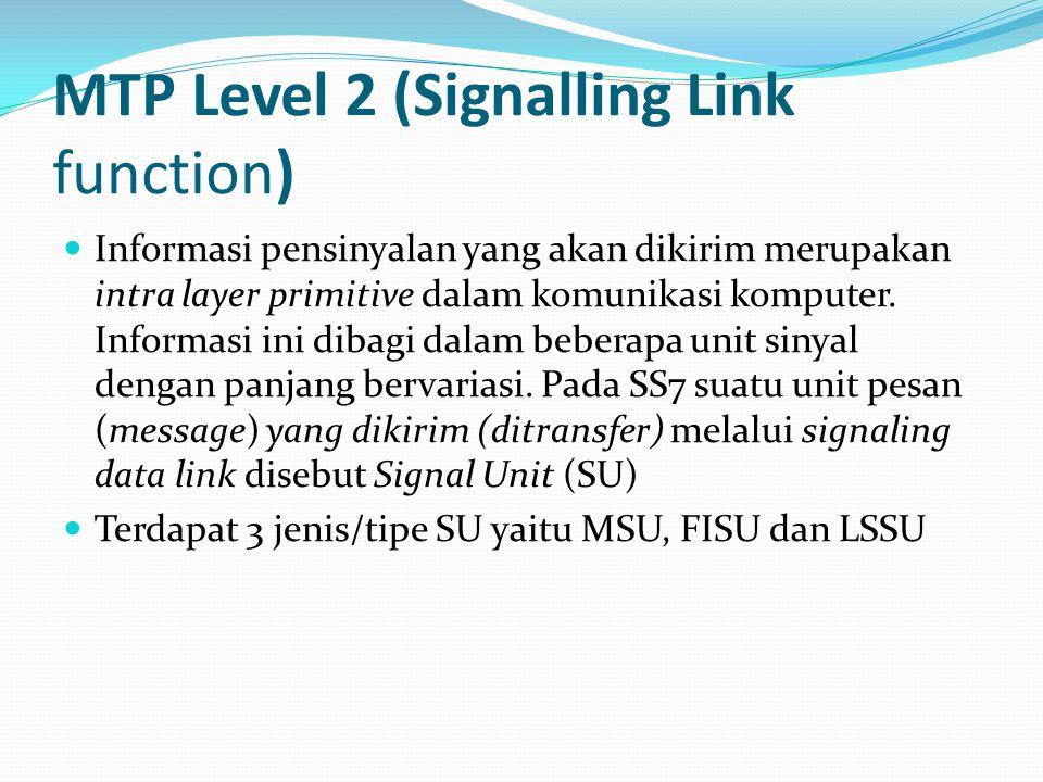 MTP Level 2 (Signalling Link function) Informasi pensinyalan yang akan dikirim merupakan intra layer primitive dalam komunikasi komputer. Informasi in