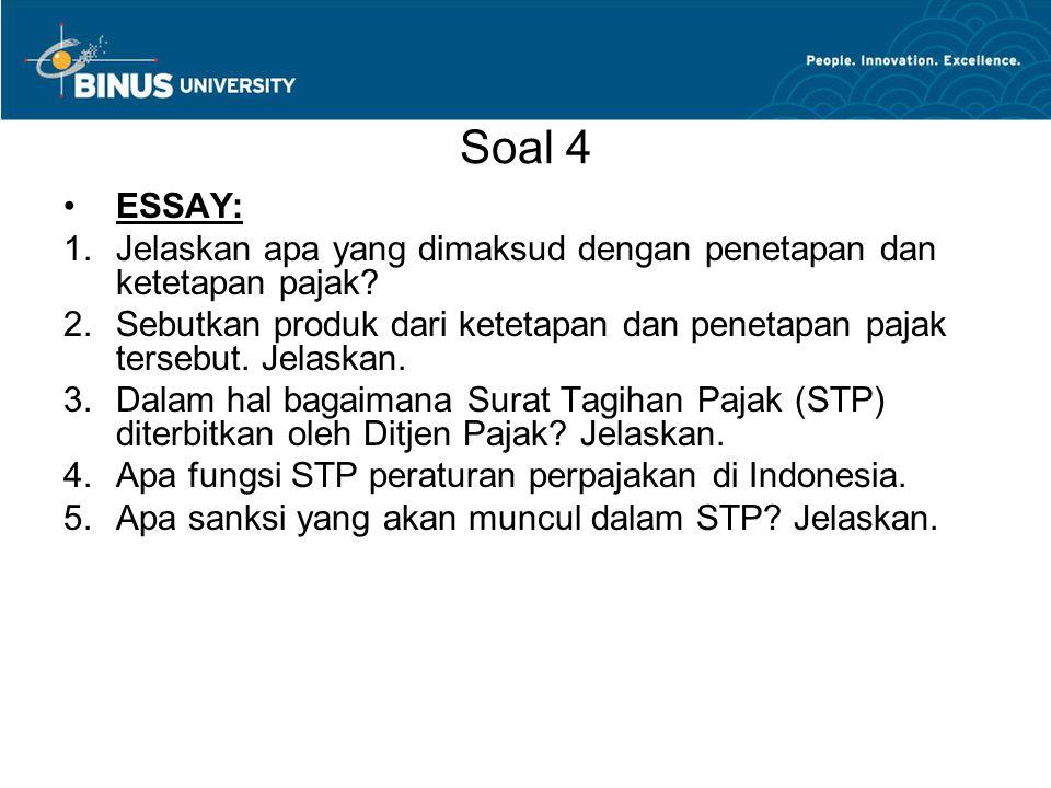 Soal 4 ESSAY: 1.Jelaskan apa yang dimaksud dengan penetapan dan ketetapan pajak? 2.Sebutkan produk dari ketetapan dan penetapan pajak tersebut. Jelask