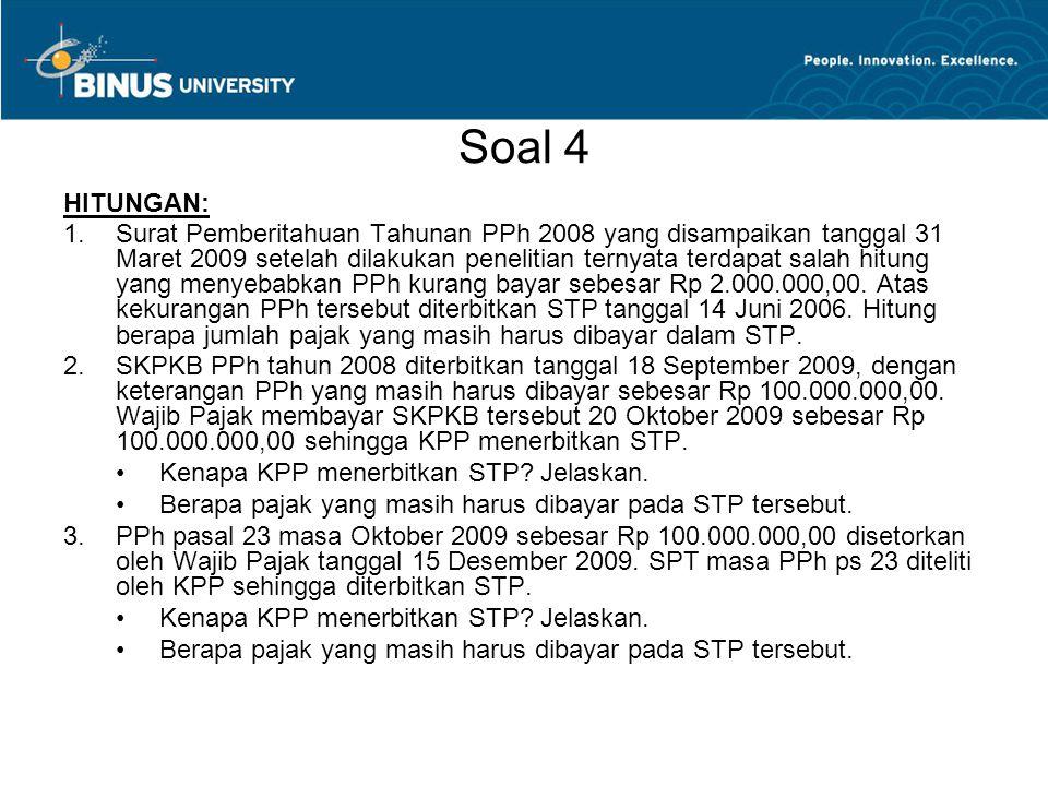 Soal 4 HITUNGAN: 1.Surat Pemberitahuan Tahunan PPh 2008 yang disampaikan tanggal 31 Maret 2009 setelah dilakukan penelitian ternyata terdapat salah hi