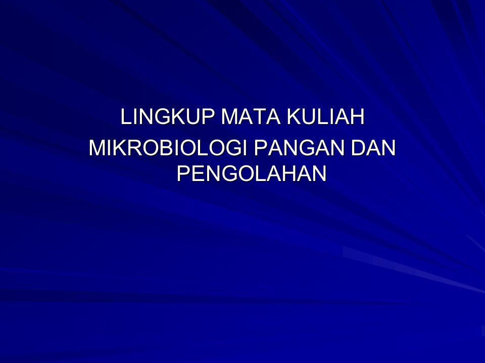 LINGKUP MATA KULIAH MIKROBIOLOGI PANGAN DAN PENGOLAHAN