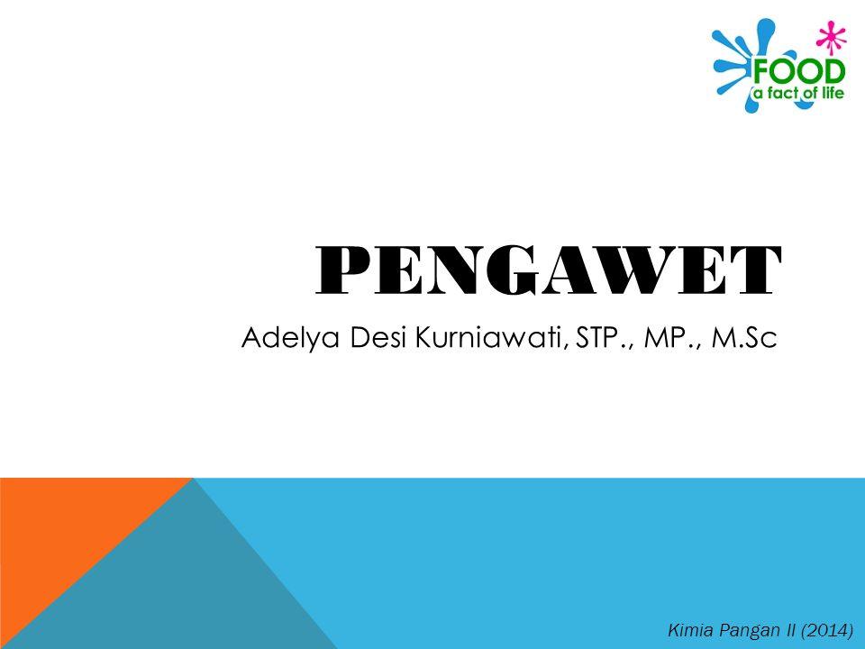 Kimia Pangan II (2014) PENGAWET Adelya Desi Kurniawati, STP., MP., M.Sc
