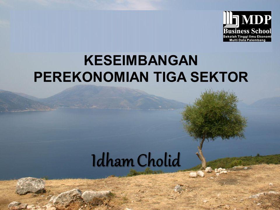 KESEIMBANGAN PEREKONOMIAN TIGA SEKTOR Idham Cholid