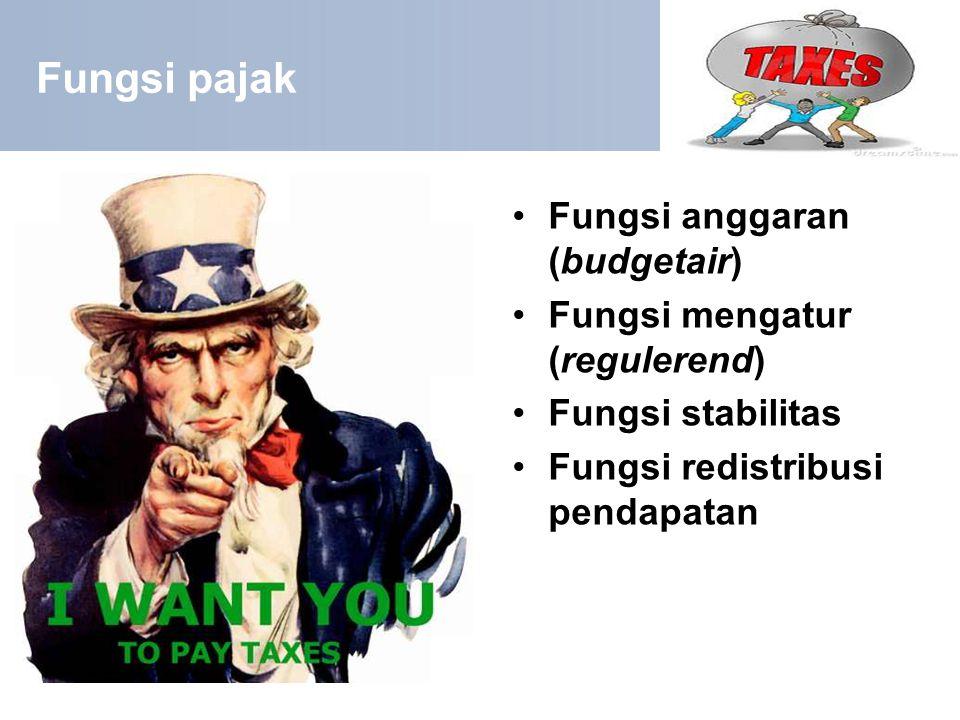 Fungsi pajak Fungsi anggaran (budgetair) Fungsi mengatur (regulerend) Fungsi stabilitas Fungsi redistribusi pendapatan