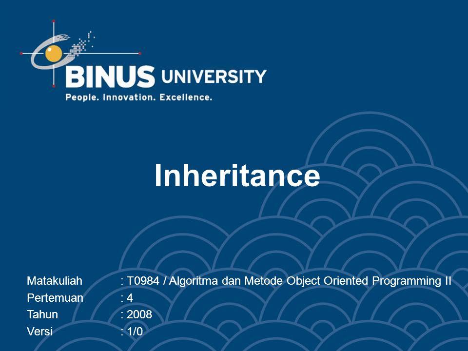 Inheritance Matakuliah: T0984 / Algoritma dan Metode Object Oriented Programming II Pertemuan: 4 Tahun: 2008 Versi: 1/0