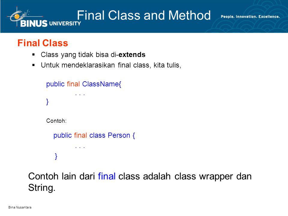 Bina Nusantara Final Class and Method Final Class  Class yang tidak bisa di-extends  Untuk mendeklarasikan final class, kita tulis, public final Cla