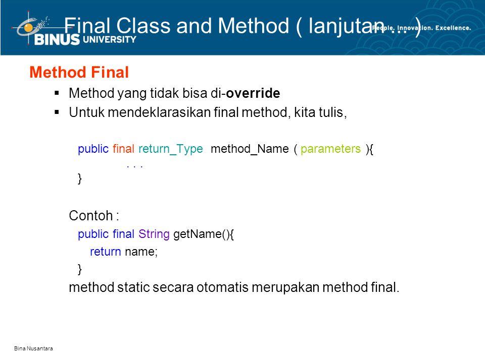 Bina Nusantara Final Class and Method ( lanjutan... ) Method Final  Method yang tidak bisa di-override  Untuk mendeklarasikan final method, kita tul