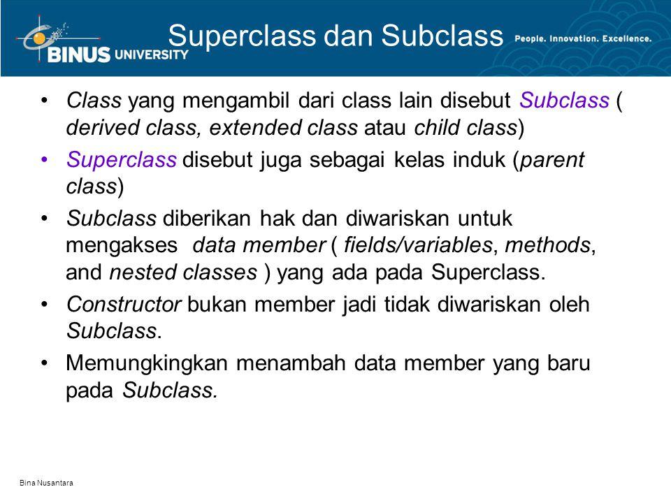 Bina Nusantara Superclass dan Subclass Class yang mengambil dari class lain disebut Subclass ( derived class, extended class atau child class) Supercl