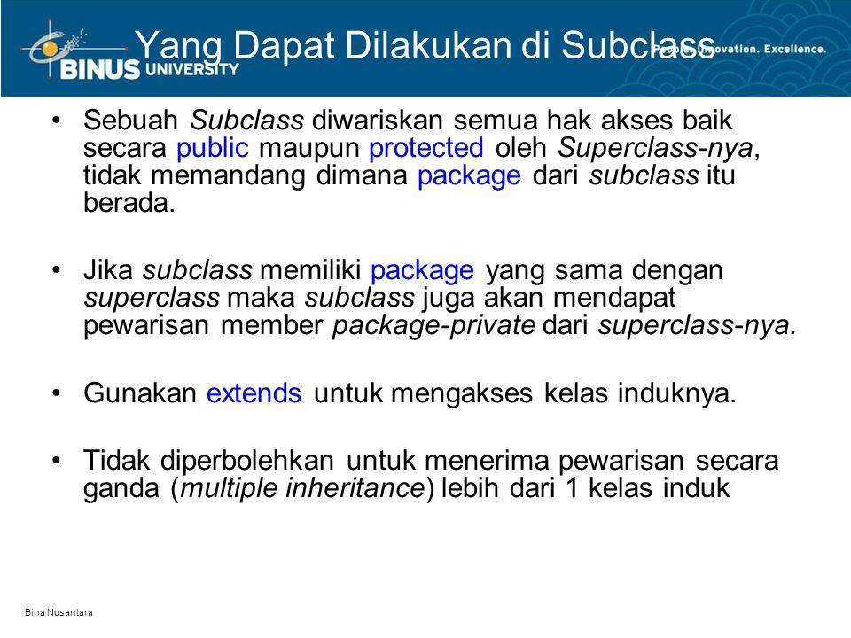 Bina Nusantara Yang Dapat Dilakukan di Subclass Sebuah Subclass diwariskan semua hak akses baik secara public maupun protected oleh Superclass-nya, ti