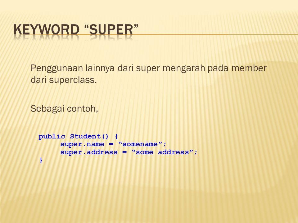 """Penggunaan lainnya dari super mengarah pada member dari superclass. Sebagai contoh, public Student() { super.name = """"somename""""; super.address = """"some"""